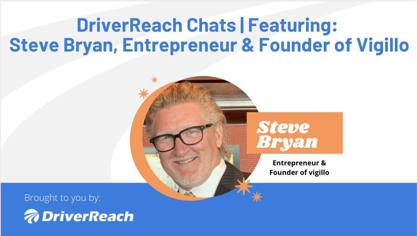 DriverReach Chats _ Steve Bryan, Entrepreneur and Founder of Vigillo