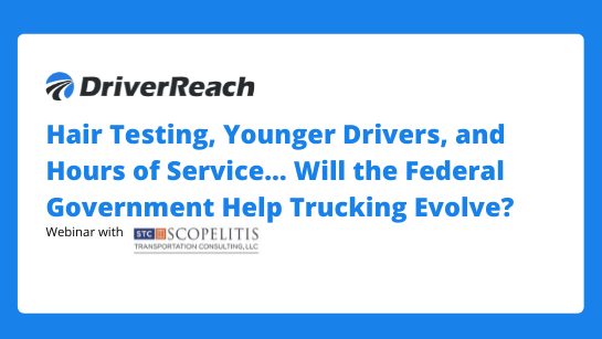Hair Testing, Younger Drivers, and Hours of Service... Will the Federal Government Help Trucking Evolve?