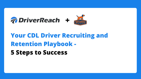 Your CDL Driver Recruiting and Retention Playbook - 5 Steps to Success